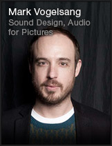Mark Vogelsang - Sound Design & Audio For Pictures